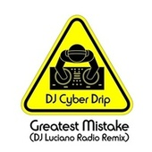 Greatest Mistake (DJ Luciano Radio Remix) von DJ Cyber Drip