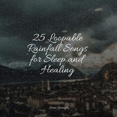 25 Loopable Rainfall Songs for Sleep and Healing by Lullabies for Deep Meditation