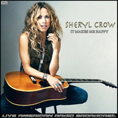 It Makes Me Happy (Live) by Sheryl Crow