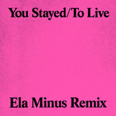 You Stayed / To Live (Ela Minus Remix) by For Those I Love