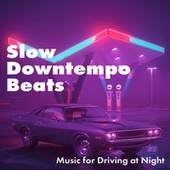Slow Downtempo Beats: Music for Driving at Night by #1 Hits Now