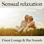 Sensual Relaxation: Finest Lounge & Bar Sounds by ALLTID