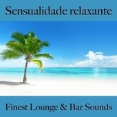 Sensualidade Relaxante: Finest Lounge & Bar Sounds by ALLTID