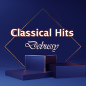 Classical Hits: Debussy by Claude Debussy