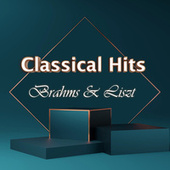Classical Hits: Brahms & Liszt by Johannes Brahms