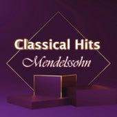 Classical Hits: Mendelssohn de Felix Mendelssohn