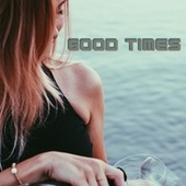 Good Times by Relaxing Chill Out Music