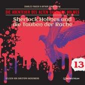 Sherlock Holmes und die Tauben der Rache - Die Abenteuer des alten Sherlock Holmes, Folge 13 (Ungekürzt) von Sir Arthur Conan Doyle