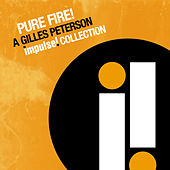 Pure Fire! A Gilles Peterson Impulse Collection by Various Artists