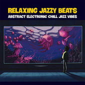 Relaxing Jazzy Beats (Abstract Electronic Chill Jazz Vibes) by Various Artists