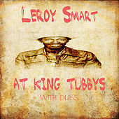 Leroy Smart At King Tubbys With Dubs Platinum Edition by Various Artists