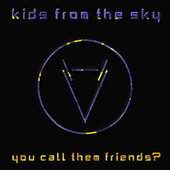you call them friends? de Kids From The Sky