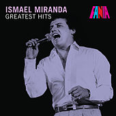 Ismael Miranda - Greatest Hits by Ismael Miranda