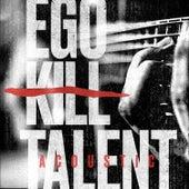 Ego Kill Talent Acoustic de Ego Kill Talent