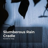 Slumberous Rain Cradle by Rainfall For Sleep
