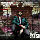 Say So by Masked Wolf