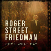 Come What May by Roger Street Friedman