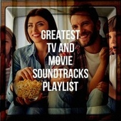 Greatest TV and Movie Soundtracks Playlist by The Complete Movie Soundtrack Collection