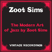 The Modern Art of Jazz by Zoot Sims (Hq Remastered) by Zoot Sims