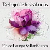 Debajo de las Sábanas: Finest Lounge & Bar Sounds by ALLTID