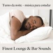 Turno da Noite – Música para Estudar: Finest Lounge & Bar Sounds by ALLTID