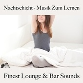 Nachtschicht - Musik Zum Lernen: Finest Lounge & Bar Sounds by ALLTID