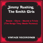 Bessie - Clara - Mamie & Trixie (The Songs They Made Famous) (Hq Remastered) by Jimmy Rushing