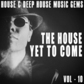 The House yet to Come, Vol. 10 by Various Artists