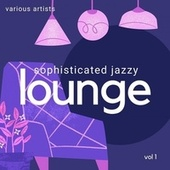 Sophisticated Jazzy Lounge, Vol. 1 de Various Artists
