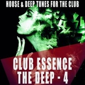Club Essence: The Deep, Vol. 4 by Various Artists