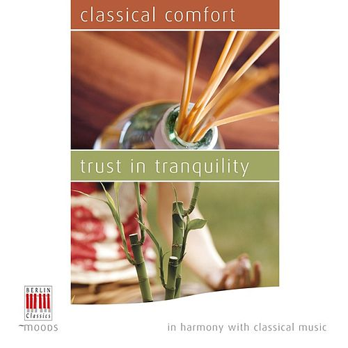 Classical Comfort  - Trust in Tranquility (In Harmony with Classical Music) by Various Artists