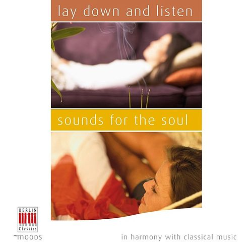 Lay Down and Listen - Sounds for the Soul (In Harmony with Classical Music) by Various Artists