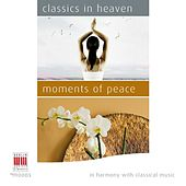 Classics in Heaven - Moments of Peace (In Harmony with Classical Music) von Various Artists