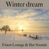 Winter Dream: Finest Lounge & Bar Sounds by ALLTID