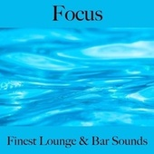 Focus: Finest Lounge & Bar Sounds by ALLTID