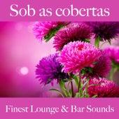 Sob as Cobertas: Finest Lounge & Bar Sounds by ALLTID