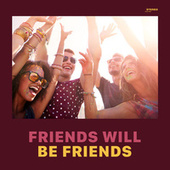 Friends Will Be Friends by Various Artists