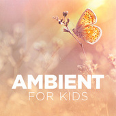 Ambient for Kids by Various Artists