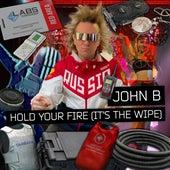 Hold Your Fire (It's the Wipe) von John B