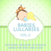 Babies Lullabies - Soothing Versions of Famous Songs for Rest and Sleep, Vol. 3 von Sleeping Bunnies