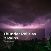 Thunder Rolls as it Rains by Sounds of Rain