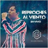 Reproches Al Viento ((En Vivo) de Julián Ángel