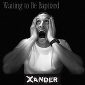 Waiting to Be Baptized fra Xander