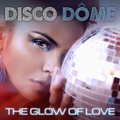 Disco Dome: The Glow Of Love by Various Artists