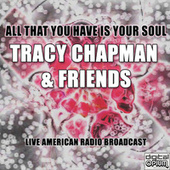 All That You Have Is Your Soul (Live) de Tracy Chapman and Friends
