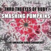 Thru The Eyes Of Ruby (Live) by Smashing Pumpkins