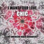 I Want Your Love (Live) de CHIC