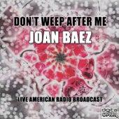 Don't Weep After Me (Live) de Joan Baez