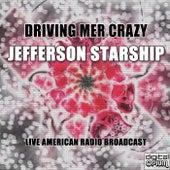 Driving Mer Crazy (Live) van Jefferson Starship