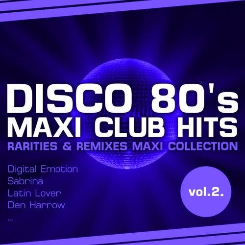 Disco 80's Maxi Club Hits, Vol.2. (Remixes & Rarities) by Various Artists